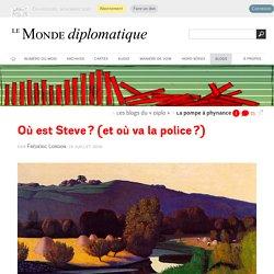 Où est Steve ? (et où va la police ?), par Frédéric Lordon (Les blogs du Diplo, 15 juillet 2019)