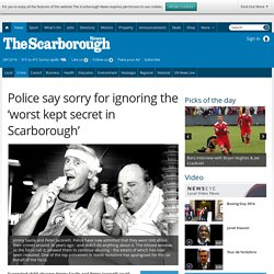Police say sorry for ignoring the 'worst kept secret in Scarborough'