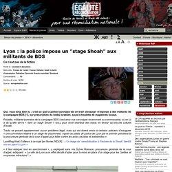 """Lyon : la police impose un """"stage Shoah"""" aux militants de BDS"""
