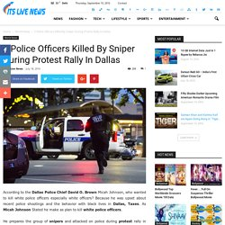 5 Police Officers Killed By Sniper During Protest Rally In Dallas - Its Live News