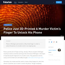 Police Just 3D-Printed A Murder Victim's Finger To Unlock His Phone