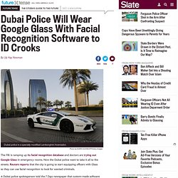 Dubai police will use facial recognition and Google Glass to look for wanted criminals.