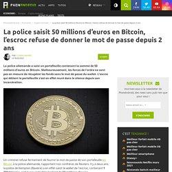 La police saisit 50 millions d'euros en Bitcoin, l'escroc refuse de donner le mot de passe depuis 2 ans