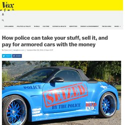 How police can take your stuff, sell it, and pay for armored cars with the money