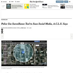 Police Use Surveillance Tool to Scan Social Media, A.C.L.U. Says