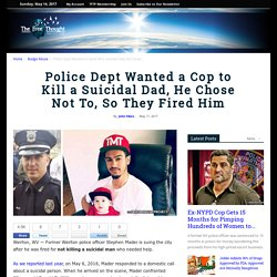 Police Dept Wanted a Cop to Kill a Suicidal Dad, He Chose Not To, So They Fired Him