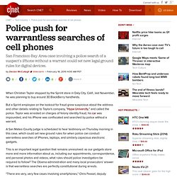 Police push for warrantless searches of cell phones