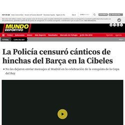 La Policía censuró cánticos de hinchas del Barça en la Cibeles