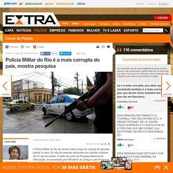 Polícia Militar do Rio é a mais corrupta do país, mostra pesquisa - Casos de Polícia - Notícias Policiais - Casos de Polícia - Extra Online