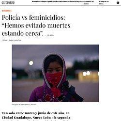 """Policía vs feminicidios: """"Hemos evitado muertes estando cerca""""."""
