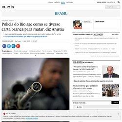 Polícia do Rio age como se tivesse carta branca para matar, diz Anistia