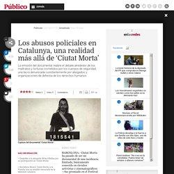 Los abusos policiales en Catalunya, una realidad más allá de 'Ciutat Morta'