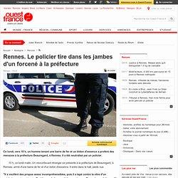 Rennes. Le policier tire dans les jambes d'un forcené à la préfecture