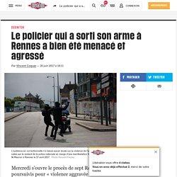 Le policier qui a sorti son arme à Rennes a bien été menacé et agressé