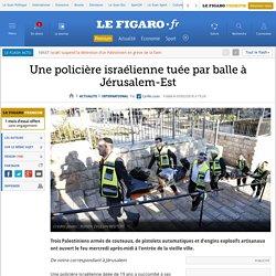 Une policière israélienne tuée par balle à Jérusalem-Est