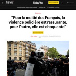 """""""Pour la moitié des Français, la violence policière est rassurante, pour l'autre, elle est choquante"""" - Médias / Net"""