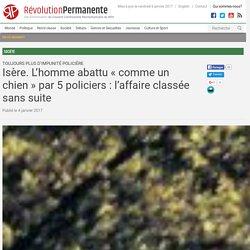 Isère. L'homme abattu « comme un chien » par 5 policiers : l'affaire classée sans suite