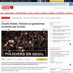 Charlie Hebdo. Policiers et gendarmes acclamés par la foule