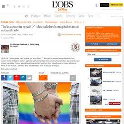 """""""Tu le suces ton copain ?"""" : des policiers homophobes nous ont maltraité"""