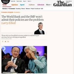 The World Bank and the IMF won't admit their policies are the problem