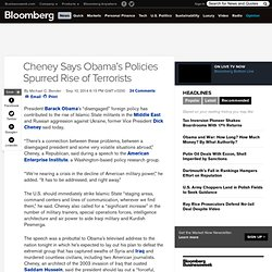 Cheney Says Obama's Policies Spurred Rise of Terrorists