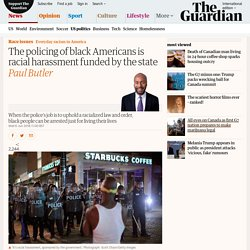The policing of black Americans is racial harassment funded by the state
