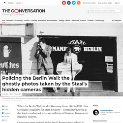 Policing the Berlin Wall: the ghostly photos taken by the Stasi's hidden cameras