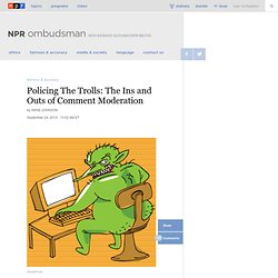 Policing The Trolls: The Ins and Outs of Comment Moderation : NPR Ombudsman
