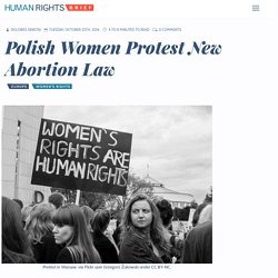 Polish Women Protest New Abortion Law - Human Rights Brief Human Rights Brief