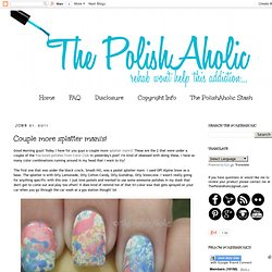 The PolishAholic: Couple more splatter manis!
