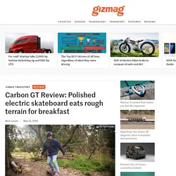 Carbon GT Review: Polished electric skateboard eats rough terrain for breakfast