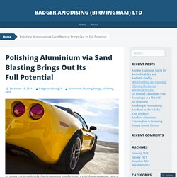 Polishing Aluminium via Sand Blasting Brings Out Its Full Potential