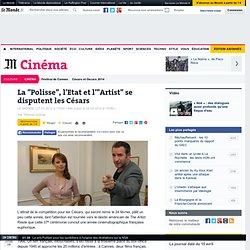 """La """"polisse"""", l'Etat et l'""""Artist"""" se disputent les Césars"""