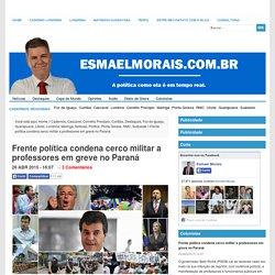 Frente política condena cerco militar a professores em greve no Paraná