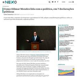 o Gilmar Mendes lida com a política, em 7 declarações públicas - Nexo Jornal