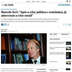 """Marcelo Neri: """"Após a crise política e econômica, já antevemos a crise social"""""""