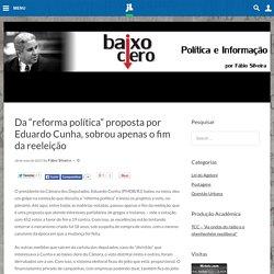 """Da """"reforma política"""" proposta por Eduardo Cunha, sobrou apenas o fim da reeleição"""