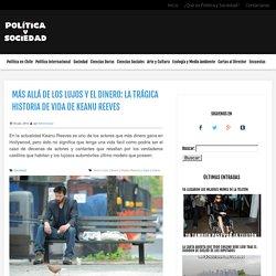 Política y Sociedad Más allá de los lujos y el dinero: La trágica historia de vida de Keanu Reeves