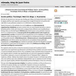 Juan Freire: Acción política. Tecnología. Web 2.0. Blogs. 1. El presente