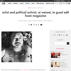 ​artist and political activist, ai weiwei, to guest edit foam magazine
