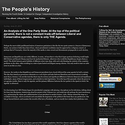 The People's History: An Analysis of the One Party State: At the top of the political pyramid, there is not a constant trade-off between Liberal and Conservative agendas, there is only THE Agenda.
