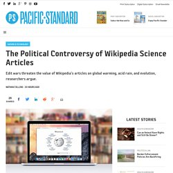 The Political Controversy of Wikipedia Science Articles - Pacific Standard
