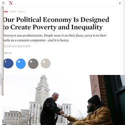 Our Political Economy Is Designed to Create Poverty and Inequality