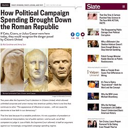 Citizens United: Massive political campaign donations during the Roman Republic are a cautionary tale for the corrupt influence of money in politics today