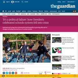 'It's a political failure': how Sweden's celebrated schools system fell into crisis