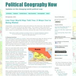 Political Geography Now: Lies Your World Map Told You: 5 Ways You're Being Misled
