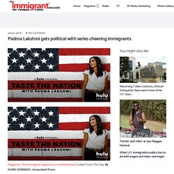 Padma Lakshmi gets political with series cheering immigrants - The Immigrant Magazine TV Hollywood