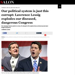 Our political system is just this corrupt: Lawrence Lessig explodes our diseased, dangerous Congress