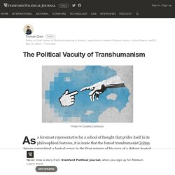 The Political Vacuity of Transhumanism – Stanford Political Journal