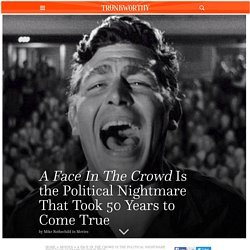 A Face In The Crowd Is the Political Nightmare That Took 50 Years to Come True : Trunkworthy